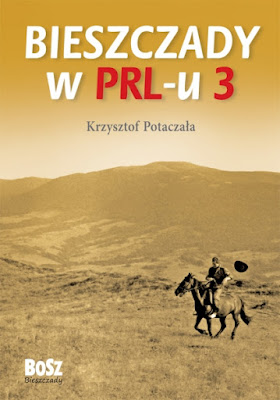 """Krzysztof Potaczała """"Bieszczady w PRL-U 3"""""""