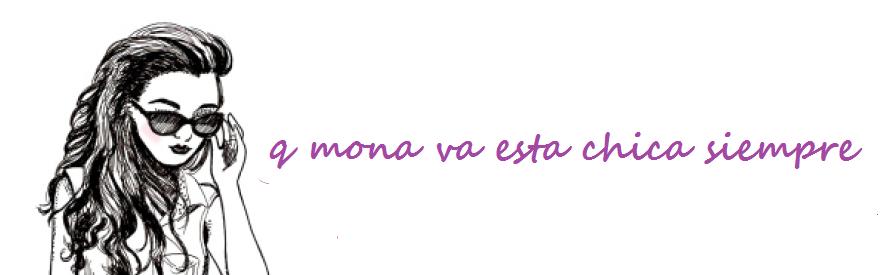 """""""Q mona va esta chica siempre"""""""