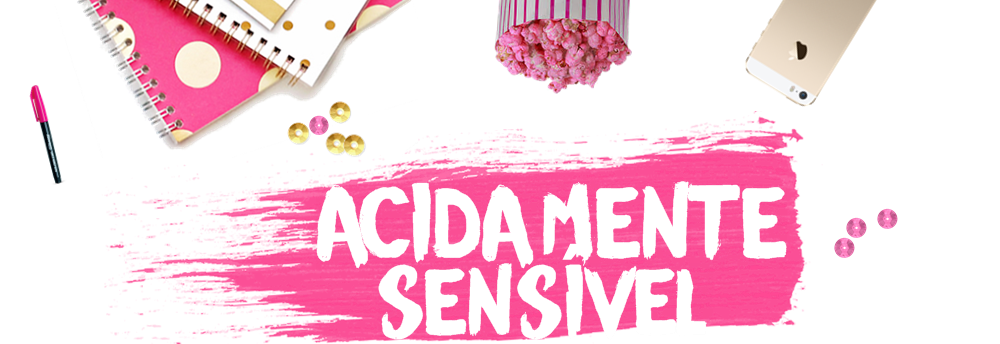 ACIDAMENTE SENSÍVEL // Livros, filmes, séries e comportamento ♥