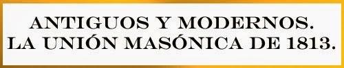 http://www.masoneriaantigua.blogspot.com.es/2013/08/antiguos-y-modernos-la-union-masonica.html