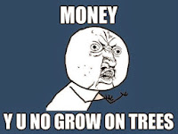 Money: Y U No Grow on Trees