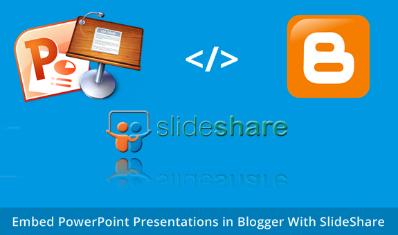 Embed PowerPoint Presentation in Blogger With SlideShare