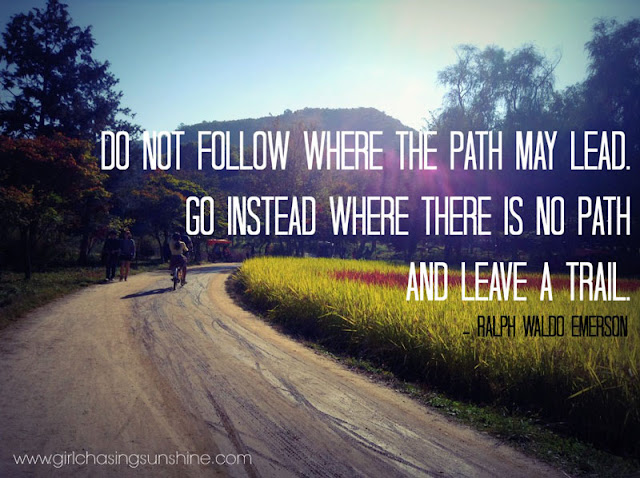 Travel Picture Quote Do not follow where the path may lead. Go instead where there is no path and leave a trail by Ralph Waldo Emerson