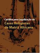 Cartilha para legalização de Casas Religiosas de Matriz Africana