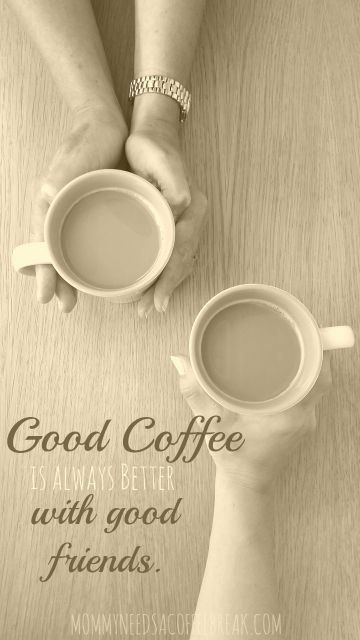 Good coffee is always better with good friends quote