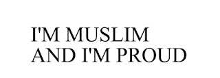 I M PROUD BEING BORN A MUSLIM  I Am Muslim And Im Proud