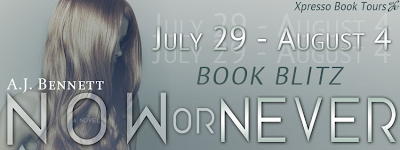 Now or Never by A.J. Bennett Book Blitz with Xpresso Book Tours