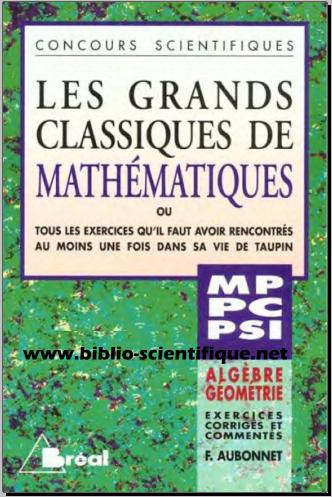 Livre : Les grands classiques de mathématiques, algèbre, géométrie, MP, PC, PSI
