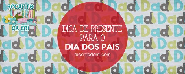 Dica de Presente - Dia dos Pais