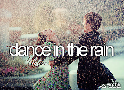 bucket list, before I die, dance in the rain