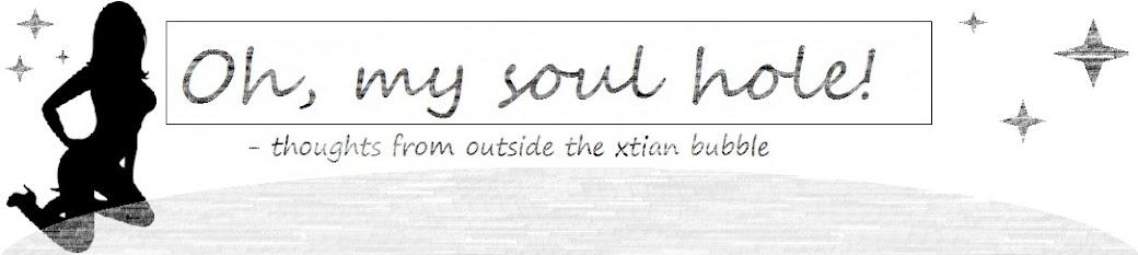 Oh, my soul hole!