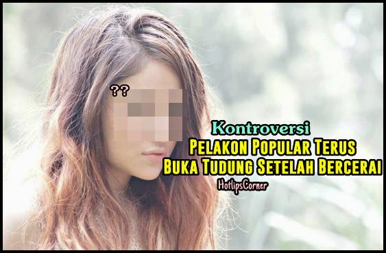 Pelakon Drama Popular Buka Tudung Selepas Bercerai