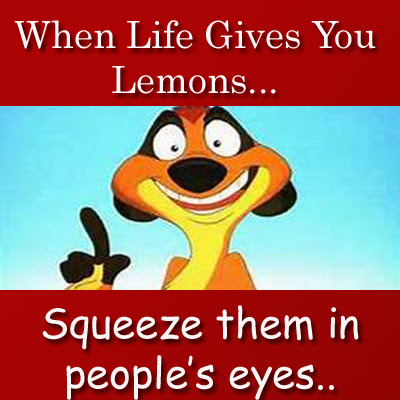 Very funny quote When Life gives you Lemons