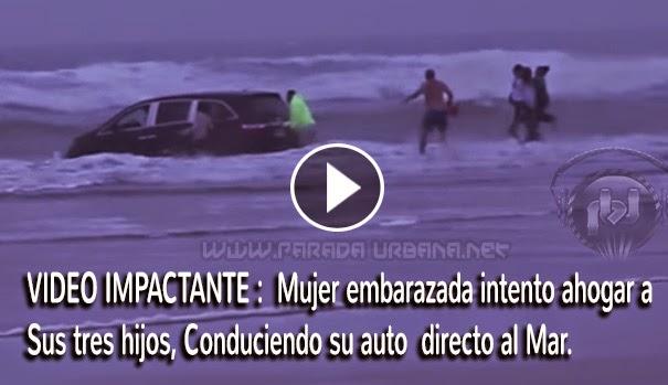 VIDEO IMPACTANTE - Mujer embarazada intento ahogar a Sus 3 hijos conduciendo su auto al Mar