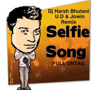SELFIE+SONG+REMIX+DJ+HARSH+BHUTANI+WITH+U.D+JOWIN+BHAIJAAN+UNTAG