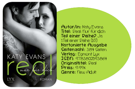 http://www.amazon.de/Real-Nur-dich-Katy-Evans/dp/3802593863/ref=sr_1_1?ie=UTF8&qid=1417097187&sr=8-1&keywords=Real+nur+f%C3%BCr+dich