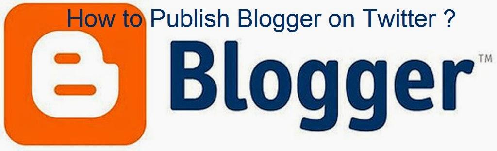 How to Publish Blogger on Twitter : eAskme