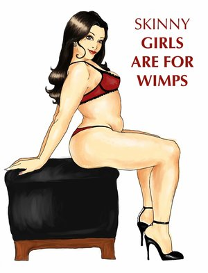 http://4.bp.blogspot.com/_-3gwezNOzrg/S8sKKIcq36I/AAAAAAAABeA/Bu1iJVZrhOg/s1600/Skinny_girls_are_for_wimps_by_RipeDecay.jpg