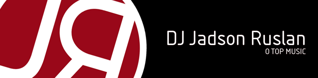 :: DJ JADSON RUSLAN - O TOP MUSIC  ::