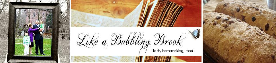 Like a Bubbling Brook {faith, homemaking, food}