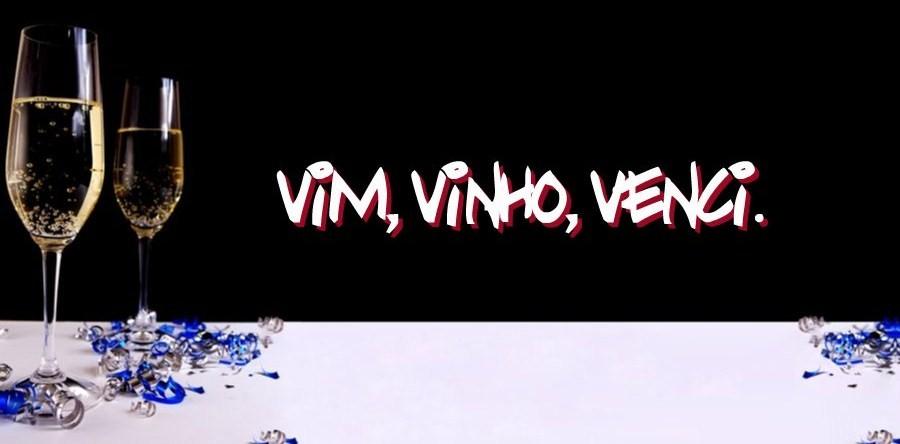 Vim, Vinho, Venci