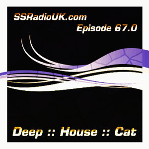 Deep House Cat Show :: SSRadio - Episode 67.0
