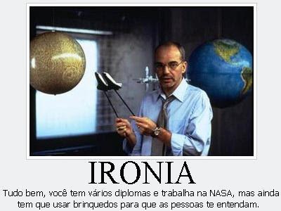 IRONIA - Tudo bem, você tem vários diplomas e trabalha na NASA, mas ainda tem que usar brinquedos para que as pessoas te entendam