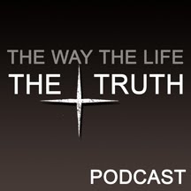 Midweek Teaching: The Way, The Life, The Truth