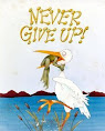 Don&#39;t Ever Give Up!