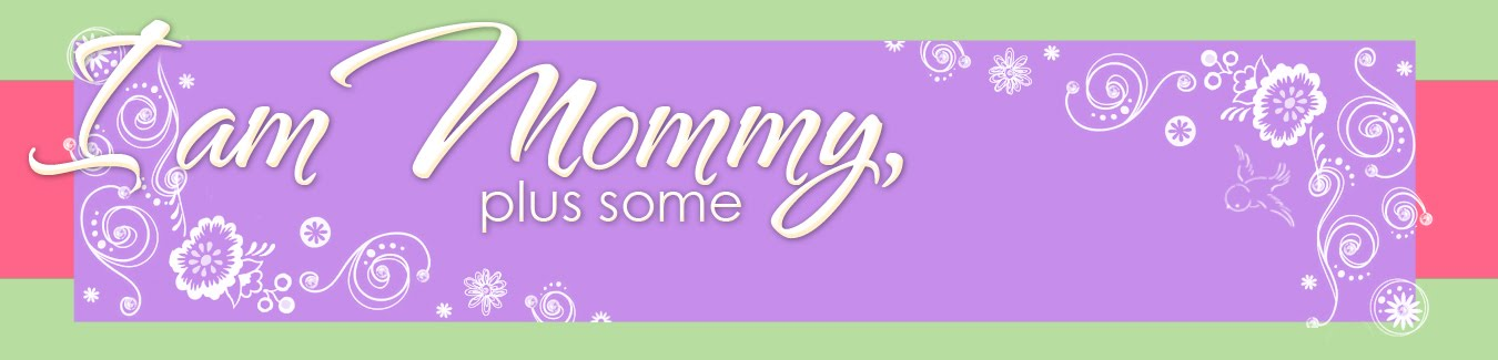 I am Mommy, Plus Some