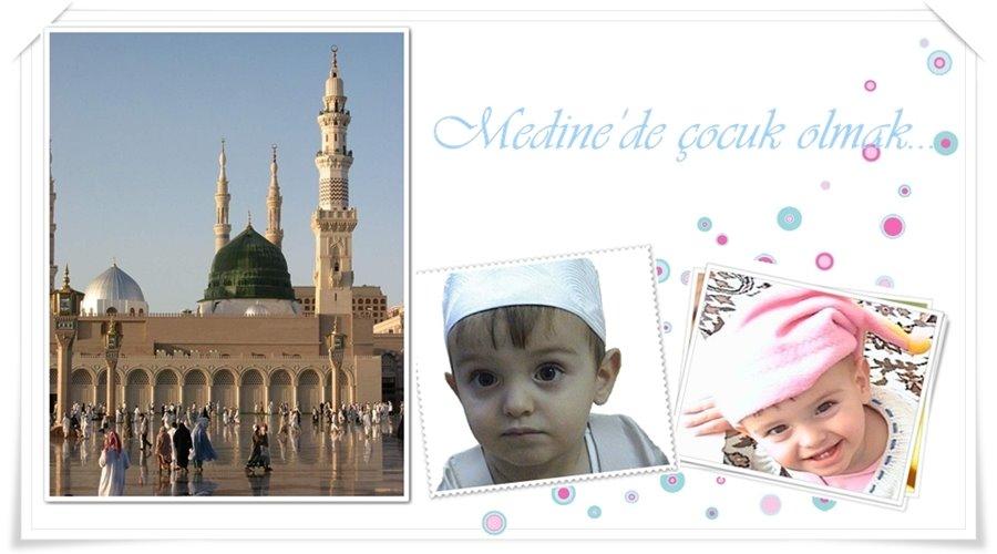 Medine'de çocuk olmak..