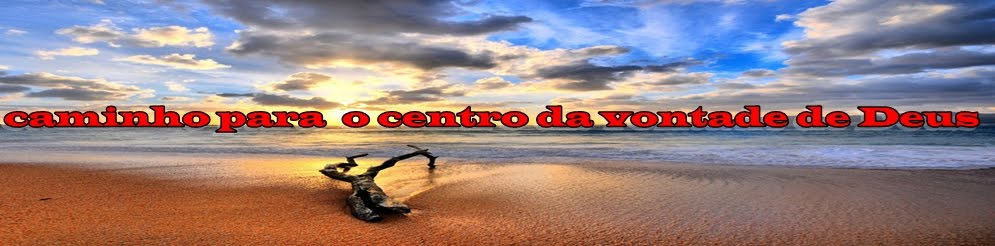CAMINHO PARA O CENTRO DA VONTADE DE DEUS