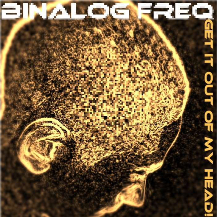 "BINALOG FREQ-""GET IT OUT OF MY HEAD!"""