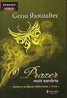 http://4.bp.blogspot.com/_05CVMVlS95E/TNFlu4LDG_I/AAAAAAAACZQ/z21wSQcT6bQ/s1600/O+Prazer+mais+Sombrio+-+Gena+Showalter.jpg
