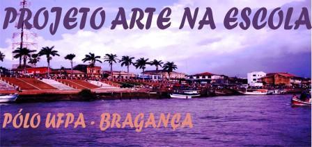 PROJETO ARTE NA ESCOLA    PÓLO UFPA - BRAGANÇA - PA
