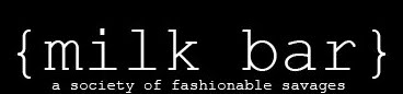 {milk bar} A SOCIETY OF FASHIONABLE SAVAGES