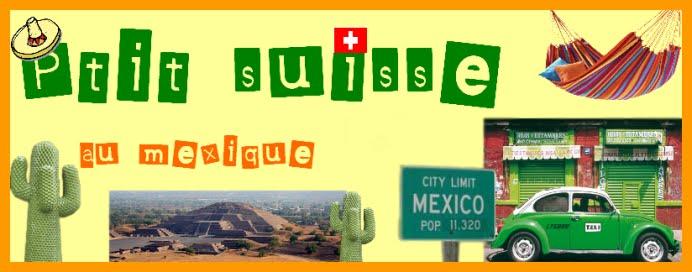 Ptit Suisse au Mexique