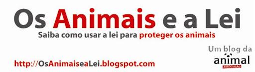 Os Animais e a Lei | Saiba como usar a lei para proteger os animais | Um Blog da ANIMAL