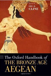 The Oxford Handbook of the Bronze Age Aegean, edited by Eric H. Cline