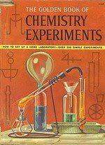 The golden book of chemistry experiments how to set up a home