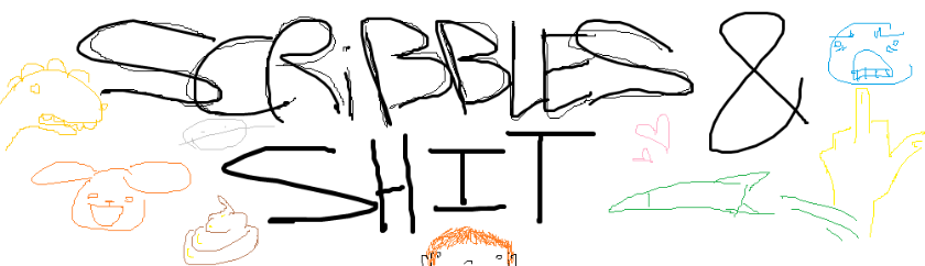 Scribbles and Shit