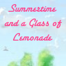 Summertime and a Glass of Lemonade