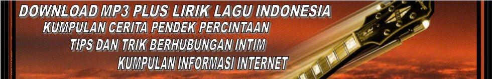 DOWNLOAD MP3 PLUS LIRIK SERTA KUMPULAN KUMPULAN INFORMASI INTERNET DAN TIPS / TRIK BERCINTA