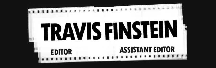 Travis Finstein - Editor - Assistant Editor