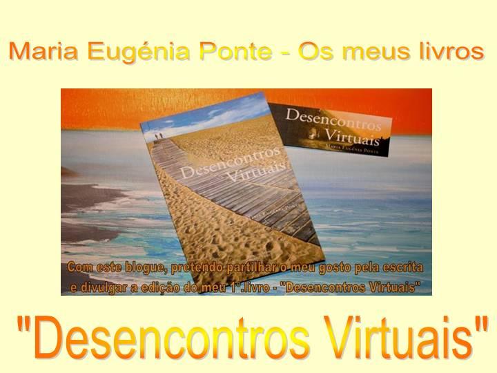 """Maria Eugenia Ponte - Os meus livros - """"Desencontros Virtuais"""""""