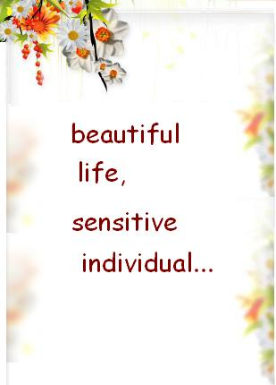 beautiful life, sensitive individual...