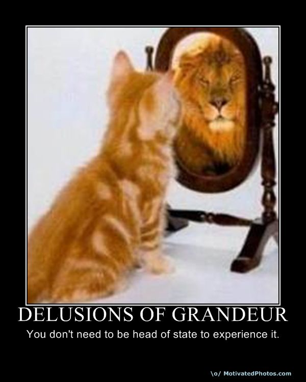 delusions of grandeur