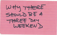 The card says, 'WHY THERE SHOULD BE A THREE DAY WEEKEND'