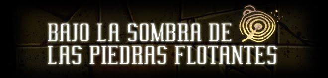 BAJO LA SOMBRA DE LAS PIEDRAS FLOTANTES