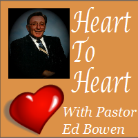 Heart To Heart With Pastor Ed Bowen – #3